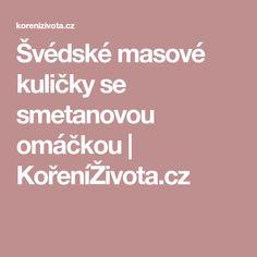 Švédské masové kuličky se smetanovou omáčkou | KořeníŽivota.cz