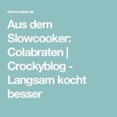 Aus dem Slowcooker: Colabraten | Crockyblog - Langsam kocht besser