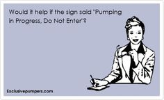 """Would it help if the sign said """"Pumping in Progress. Do Not Enter""""?"""