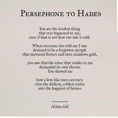 Persephone to Hades - Nikita Gill poetry Poem Quotes, Words Quotes, Wise Words, Life Quotes, Qoutes, Pretty Words, Beautiful Words, Comics Sketch, Hades And Persephone