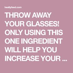 THROW AWAY YOUR GLASSES! ONLY USING THIS ONE INGREDIENT WILL HELP YOU INCREASE YOUR VISION BY 97 %! – Healtyfeed