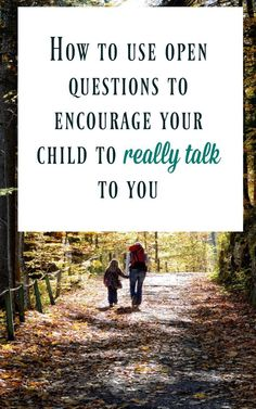How to use open question to encourage children to really talk to you. Communication techniques that are simple and effective and a key part of positive parenting skills. Let's raise emotional healthy and emotionally literate kids