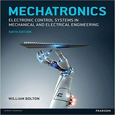 Mechatronics Electronic Control Systems in Mechanical and Electrical Engineering Bolton Solution Manual Mechatronics Engineering, Electrical Engineering Books, Mechanical Engineering Design, Engineering Technology, Electronic Engineering, Mechanical Design, Science And Technology, Energy Technology, Control Engineering