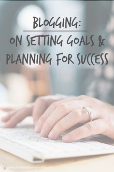 Bloggers: Setting Goals & Planning For Success  |  Sweet Tea & Saving Grace