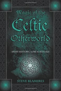 Magic of the Celtic Otherworld: Irish History, Lore & Rituals - pagan wiccan witchcraft magick ritual supplies