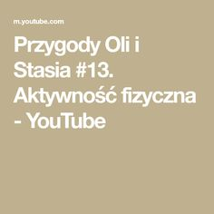 Przygody Oli i Stasia Aktywność fizyczna Education, Youtube, Onderwijs, Learning, Youtubers, Youtube Movies