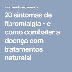 20 sintomas de fibromialgia - e como combater a doença com tratamentos naturais!