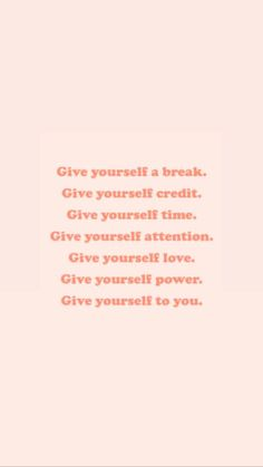Give yourself to you.