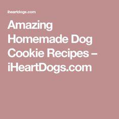 Amazing Homemade Dog Cookie Recipes – iHeartDogs.com