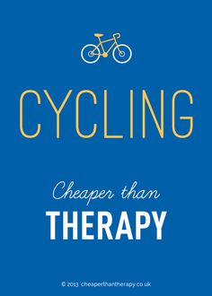 Cycling – Cheaper than therapy! One of the little things that gets us through overexposure to work, parenting or life in general. Also available as a poster for a great gift idea!