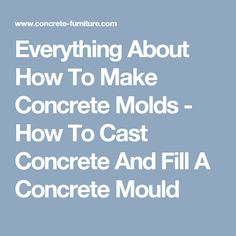 Everything About How To Make Concrete Molds - How To Cast Concrete And Fill A Concrete Mould