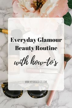 everyday glamour beauty routine with how to's | makeup | beauty | glamorous makeup | step by step makeup routine | beginners everyday glamour beauty routine | simple beauty routine | easy beauty routine | fast makeup routine |