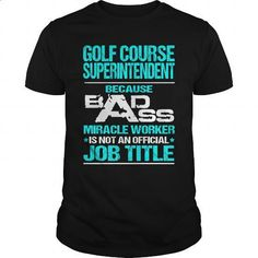 GOLF COURSE SUPERINTENDENT - BADASS - #teespring #dress shirts. BUY NOW => https://www.sunfrog.com/LifeStyle/GOLF-COURSE-SUPERINTENDENT--BADASS-Black-Guys.html?60505