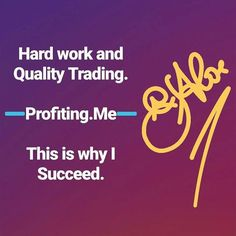 "http://profiting.me ""Work Hard and Quality Trading. This is why I Succeed."" - #GirolamoAloe LINK UP"