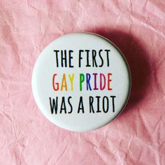 The first gay pride was a riot This is for one pinback button, ceramic magnet or pocket mirror Great for jackets or backpacks, or as magnets for your fridge! Want to get 4 or more buttons from my shop? Check out my button deals: