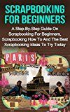Free Kindle Book -   Scrapbooking For Beginners: A Step-By-Step Guide On Scrapbooking For Beginners, Scrapbooking How To And The Best Scrapbooking Ideas To Try Today! (Scrapbooking For Beginners, Scrapbooking Ideas) Check more at http://www.free-kindle-books-4u.com/crafts-hobbies-homefree-scrapbooking-for-beginners-a-step-by-step-guide-on-scrapbooking-for-beginners-scrapbooking-how-to-and-the-best-scrapbooking-ideas-to-try-today-scrapbooking/