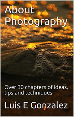 About Photography: Over 30 chapters of ideas, tips and techniques High Speed Photography, Photography Tips, Camera Speed, Amazon, Books, Photos, Ideas, Hi Speed Photography, Amazons
