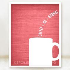 Coffee Plus Me Equals Normal  Digital Art by spoiledroyalstudio