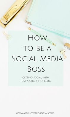 How to be a Social Media Boss - Getting Social with Just a Girl and her Blog