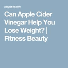 Can Apple Cider Vinegar Help You Lose Weight? | Fitness Beauty