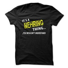 Its a NEHRING Thing - #tee geschenk #cheap sweater. TAKE IT => https://www.sunfrog.com/Christmas/Its-a-NEHRING-Thing.html?68278