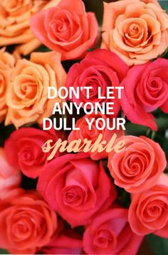 Inspirational quote on being true to yourself. Don't let ANYONE dull your sparkle!