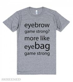 cd2e4a66b8ed Eyebag Game Strong | T-Shirt | SKREENED. Bags GameList Of Girls ...