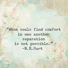 When souls find comfort in one another, separation is not possible.