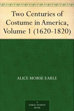 Two Centuries of Costume in America, Volume 1 (1620-1820) by Alice Morse Earle, http://www.amazon.com/dp/B002RKRYEG/ref=cm_sw_r_pi_dp_Vvpdub0QW6980