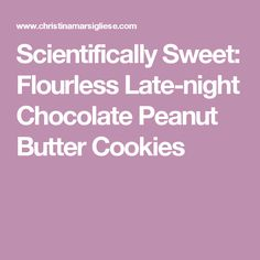 Scientifically Sweet: Flourless Late-night Chocolate Peanut Butter Cookies