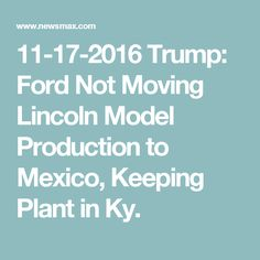11-17-2016    Trump: Ford Not Moving Lincoln Model Production to Mexico, Keeping Plant in Ky.