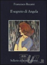 Il segreto di Angela di Francesco Recami - Sellerio Editore - in libreria dal 20 giugno 2013 - www.wuz.it/libro/il-segreto-di-angela/recami-francesco/9788838930652.html