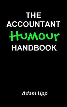 The Accountant Humour Handbook by Adam Upp, http://www.amazon.co.uk/dp/B00LFL8XD4/ref=cm_sw_r_pi_dp_9XRTtb15A86PD