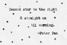 """Second star to the right & straight on til morning"" -Peter Pan Always wanted to paint this on Ryleighs wall! The Words, Mantra, Peter Pan Quotes, Jm Barrie, Words Quotes, Sayings, Thats The Way, Lettering, Movie Quotes"