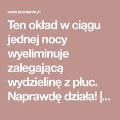 Ten okład w ciągu jednej nocy wyeliminuje zalegającą wydzielinę z płuc. Naprawdę działa! | Popularne.pl Polish Recipes, Detox, Health Care, Health Fitness, Healthy, Tips, Food, Aga, Advent