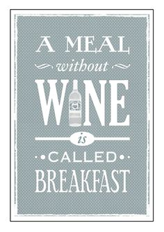 A meal without wine, yes because you have mimosas for breakfast  Unless of course you do have wine for breakfast.... then your just plain brilliant!