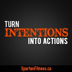Turn intentions into actions. #fitness #spartanfitness
