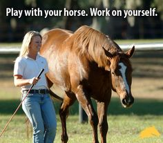 """""""Play with your horse. Work on yourself."""" - Pat Parelli"""