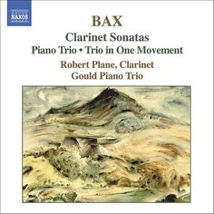 BAX: Clarinet Sonatas / Piano Trio / Trio in One Movement - Robert Plane - Naxos