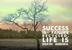 Success is failure recycled. #inspiration