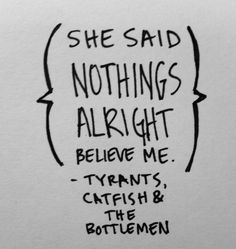 Tyrants Catfish and the Bottlemen she said nothings alright believe me