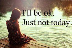 I'll be ok.  Just not today.  But soon.  Probably tomorrow.