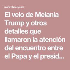 El velo de Melania Trump y otros detalles que llamaron la atención del encuentro entre el Papa y el presidente de Estados Unidos. Mario Villatoro 2017 – Empresario salvadoreño en Costa Rica