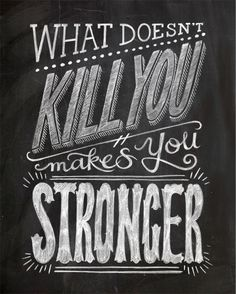 """WHAT DOESN'T KILL YOU MAKES YOU STRONGER"""" CHALKBOARD TYPOGRAPHY ..."""