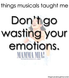 Things musicals taught me 11 - I hate Mamma Mia! (because there is alot of singing) but this is a good quote Theatre Quotes, Theatre Nerds, Broadway Quotes, Broadway Theatre, Musical Theatre, Broadway Plays, Musicals Broadway, Mamma Mia, Les Miserables