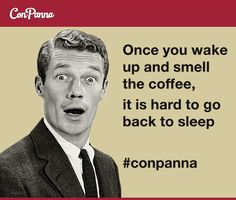 Once you wake up and smell the coffee, it is hard to go back to sleep.  #meme #coffee #cafe #wakeup #monday #sleep #fact #1950 #conpanna