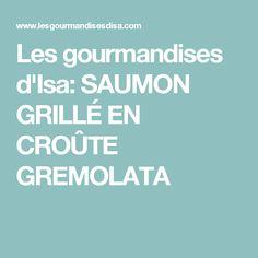 Les gourmandises d'Isa: SAUMON GRILLÉ EN CROÛTE GREMOLATA