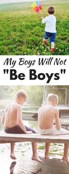 "Boys will be boys? I don't think so! My boys are being raised to be men, and they will certainly not ""be boys"" like society thinks."