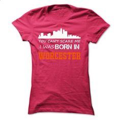 You can't scare me, I was born in Worcester city - tee shirts #tshirt bemalen #unique hoodie