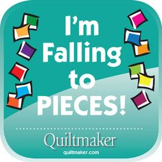 I'm Falling to Pieces! Free Quilty Quotes to share from Quiltmaker.com